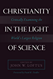 Christianity in the Light of Science: Critically Examining the World's Largest Religion