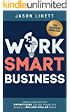 Work Smart Business: Lessons Learned from HYPNOTIZING 250,000 People and Building a MILLION-DOLLAR Brand