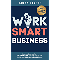 Work Smart Business: Lessons Learned from HYPNOTIZING 250,000 People and Building a MILLION-DOLLAR Brand (English Edition)