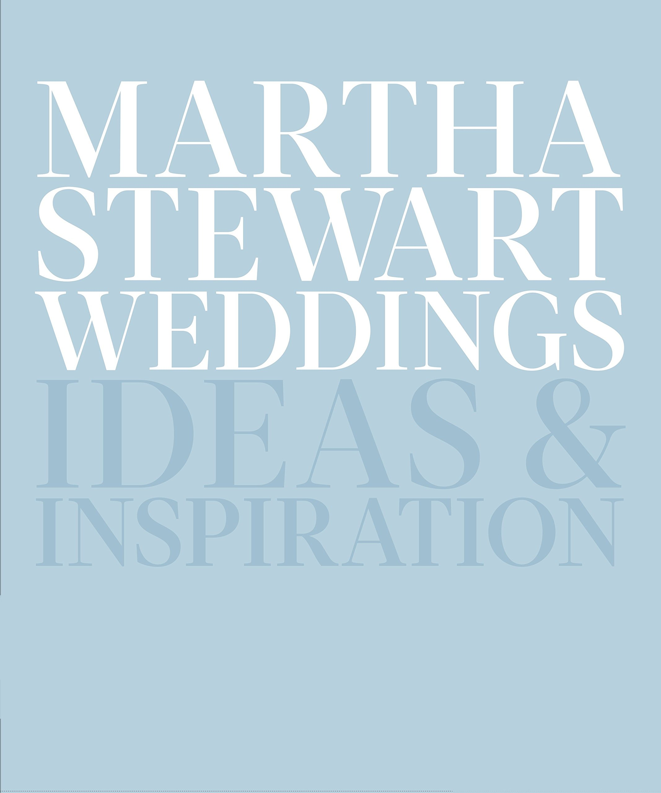 ffed6a5267 Martha Stewart Weddings  Ideas and Inspiration  Editors Of Martha Stewart  Weddings  9780307954657  Amazon.com  Books
