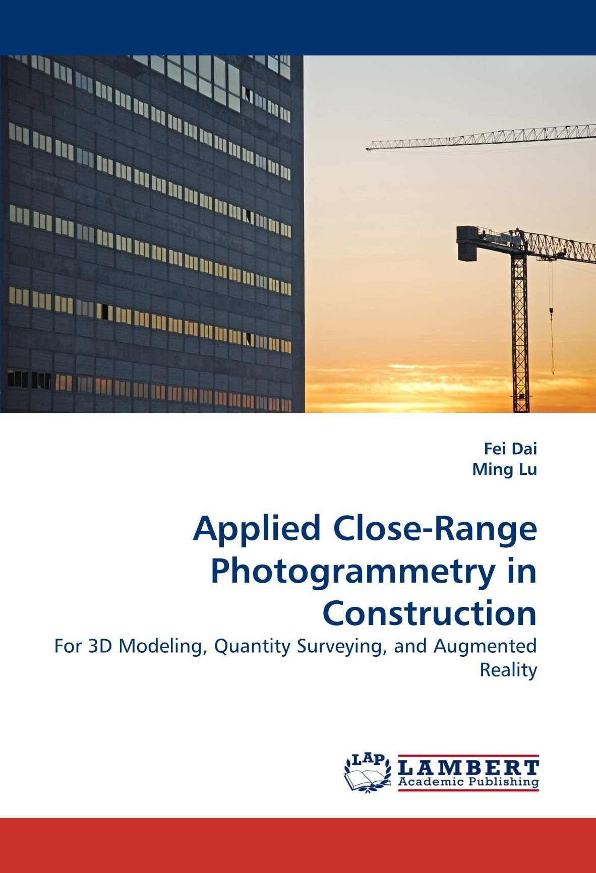 Applied Close Range Photogrammetry In Construction For 3D Modeling Quantity Surveying And Augmented Reality Amazoncouk Fei Dai