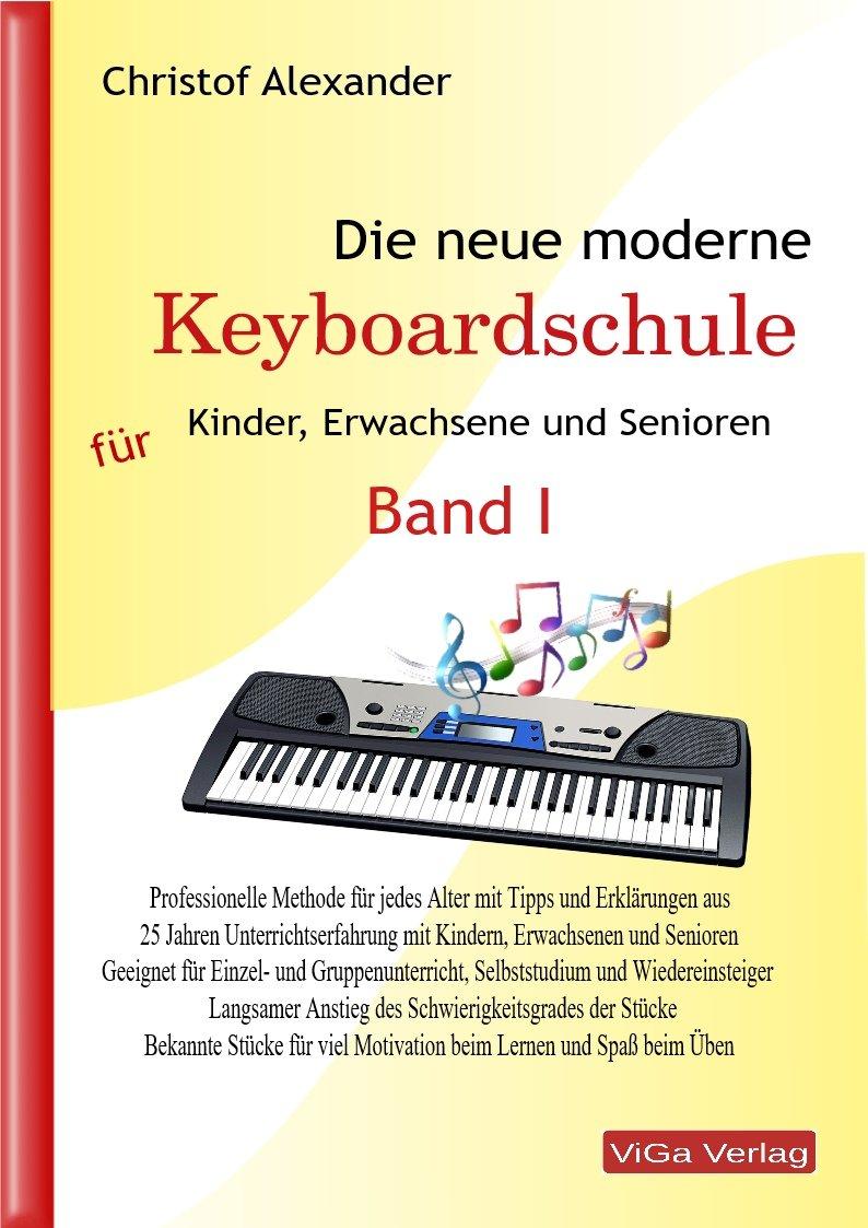 Die neue moderne Keyboardschule Musiknoten – 19. September 2017 Christof Alexander ViGa Verlag 3981903927 Geisteswissenschaften