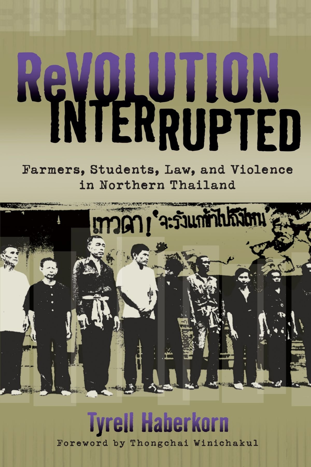 Revolution Interrupted: Farmers, Students, Law, and Violence in Northern Thailand (New Perspectives in SE Asian Studies): Haberkorn, Tyrell, Winichakul, Thongchai: 9780299281847: Amazon.com: Books