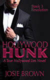 Hollywood Hunk: Book 3 - Resolution (True Hollywood Lies)