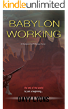Babylon Working: A Dystopian Sci-Fi Horror (The End of the World is Just a Beginning...)