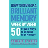 How to Develop a Brilliant Memory Week by Week: 50 Proven Ways to Enhance Your Memory Skills: 52 Proven Ways to Enhance Your
