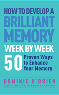 How to Develop a Brilliant Memory Week by Week: 50 Proven Ways to Enhance Your Memory Skills: 52 Proven Ways to Enhance…