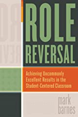 Role Reversal: Achieving Uncommonly Excellent Results in the Student-Centered Classroom Kindle Edition