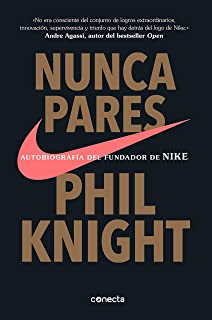 Nunca pares: Autobiografía del fundador de Nike / Shoe Dog: A Memoir by the