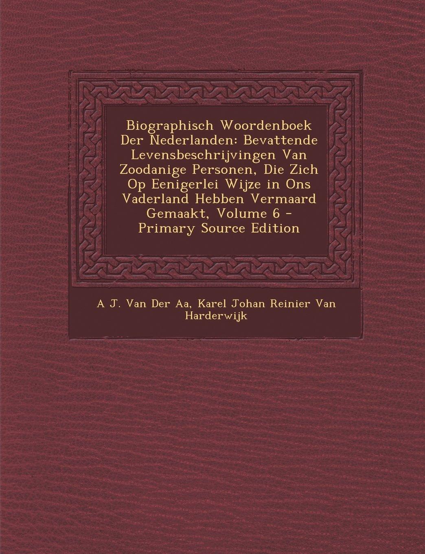 Read Online Biographisch Woordenboek Der Nederlanden: Bevattende Levensbeschrijvingen Van Zoodanige Personen, Die Zich Op Eenigerlei Wijze in Ons Vaderland Hebben Vermaard Gemaakt, Volume 6 (Dutch Edition) pdf