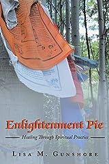 Enlightenment Pie: Healing Through Spiritual Practice Paperback