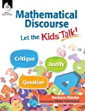 Mathematical Discourse: Let the Kids Talk! –Helps teachers to get students talking about math and explain their problem…