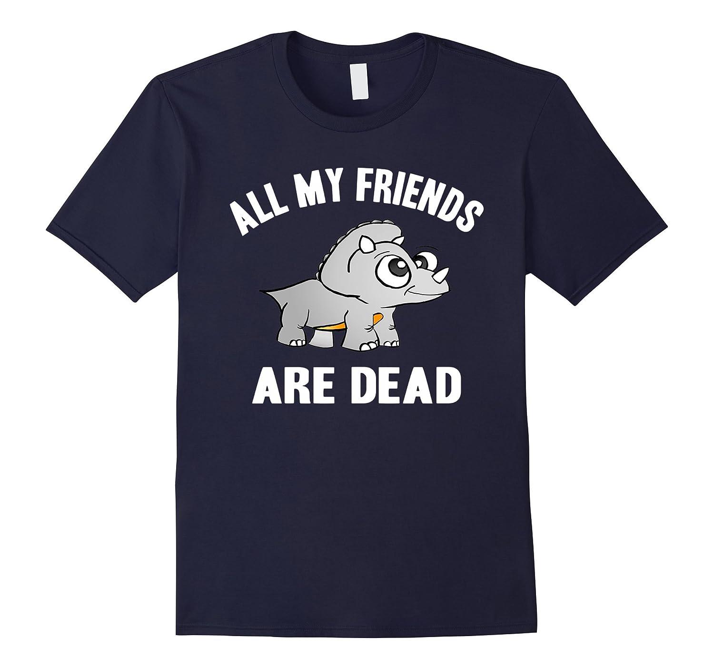 Cute Triceratops All My Friends Are Dead Dinosaur Tshirt-Art