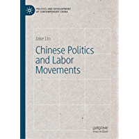 Chinese Politics and Labor Movements (Politics and Development of Contemporary China) (English Edition)
