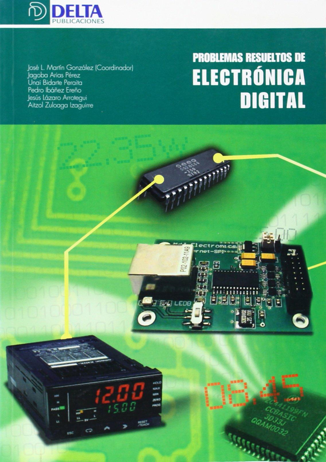 Problemas Resueltos de Electronica Digital: Amazon.es: José Luis Martín  González, Jagoba Arias Pérez, Unai Bidarte Peraita, Pedro Ibáñez Ereño,  Jesús Lázaro ...