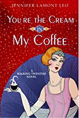 You're the Cream in My Coffee (Roaring Twenties Series Book 1) Kindle Edition