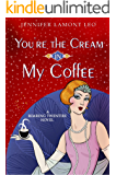 You're the Cream in My Coffee (Roaring Twenties Series Book 1)