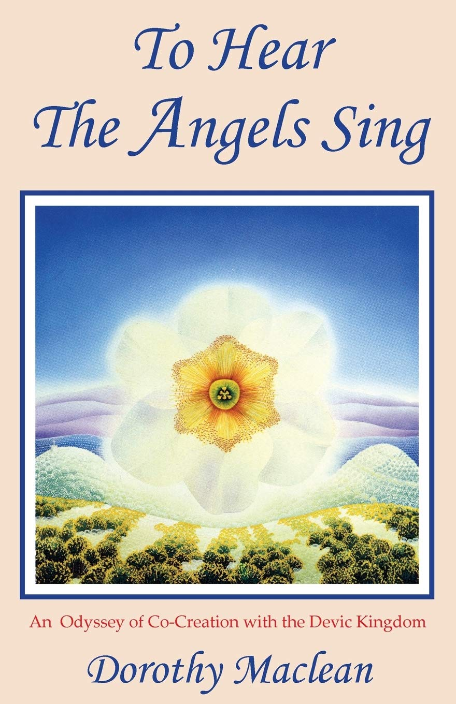 To Hear the Angels Sing: An Odyssey of Co-Creation with the Devic Kingdom:  Amazon.de: Secrest, Freya, Maclean, Dorothy: Fremdsprachige Bücher