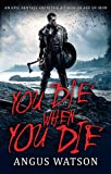 YOU DIE WHEN YOU DIE: An Epic Fantasy from the author of AGE OF IRON (West of West)