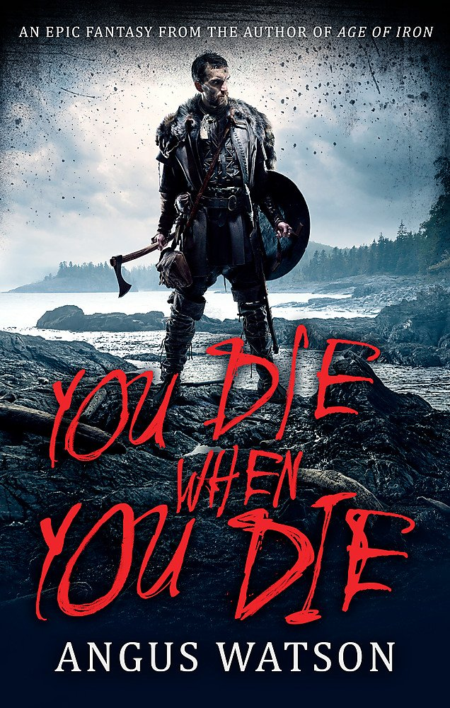 YOU DIE WHEN YOU DIE: An Epic Fantasy from the author of AGE OF IRON (West of West, Band 1)