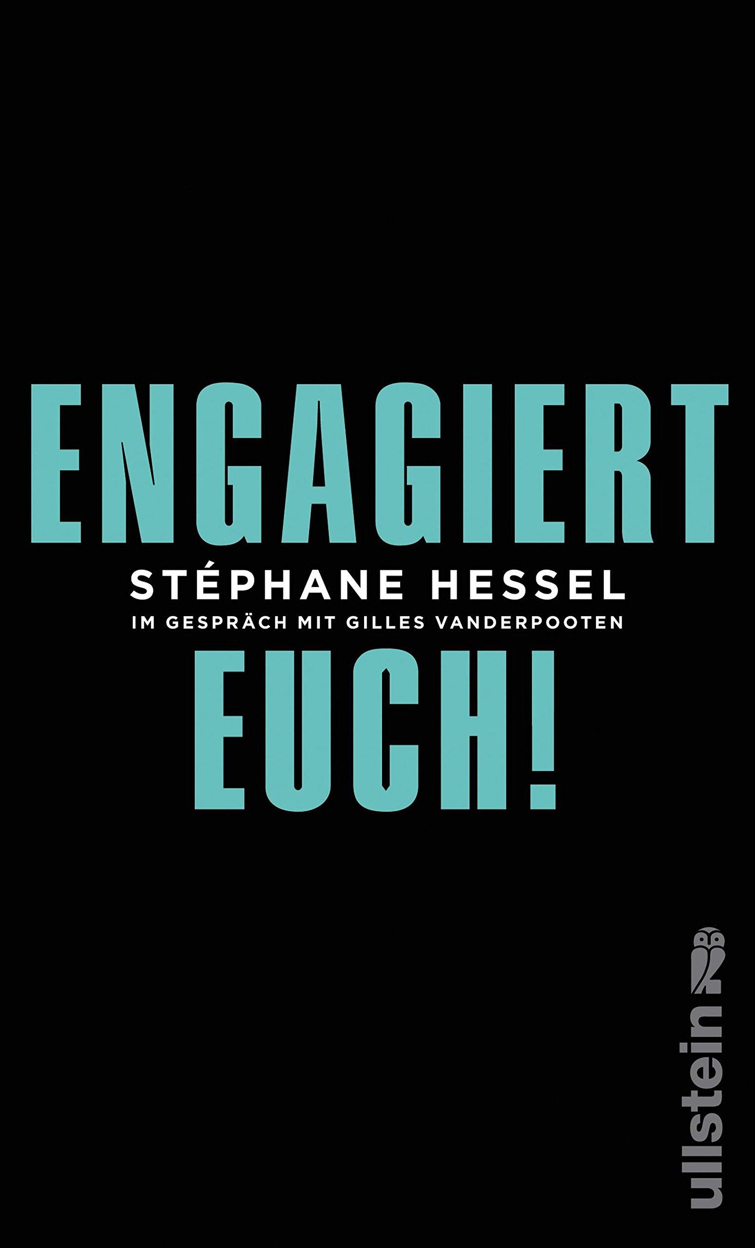 Engagiert Euch!: Im Gespräch mit Gilles Vanderpooten Taschenbuch – 15. Juli 2011 Stéphane Hessel Michael Kogon Ullstein Hardcover 355008885X