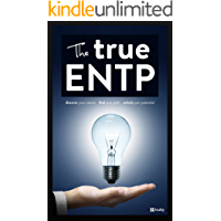 The True ENTP (The True Guides to the Personality Types)