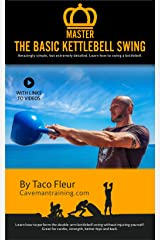 Master The Basic Kettlebell Swing: Amazingly Simple, but Extremely Detailed (Kettlebell Training Book 3) Kindle Edition