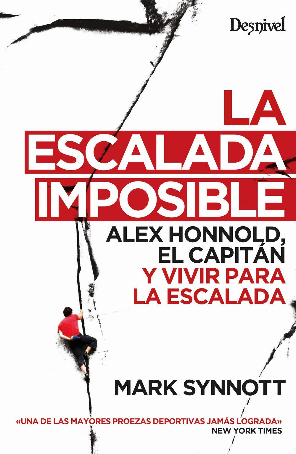 la escalada Imposible. Alex Honnold, El Capitán y Vivir para la ...