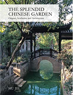 the splendid chinese garden origins aesthetics and architecture