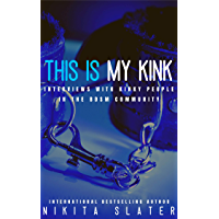 This is My Kink: Interviews With Kinky People in the BDSM Community (English Edition)