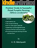 Practical Guide to Sucessful Fluted Pumpkin (Telfaria occidentalis) Farming. (O.A Abdul Quadri Book 1)