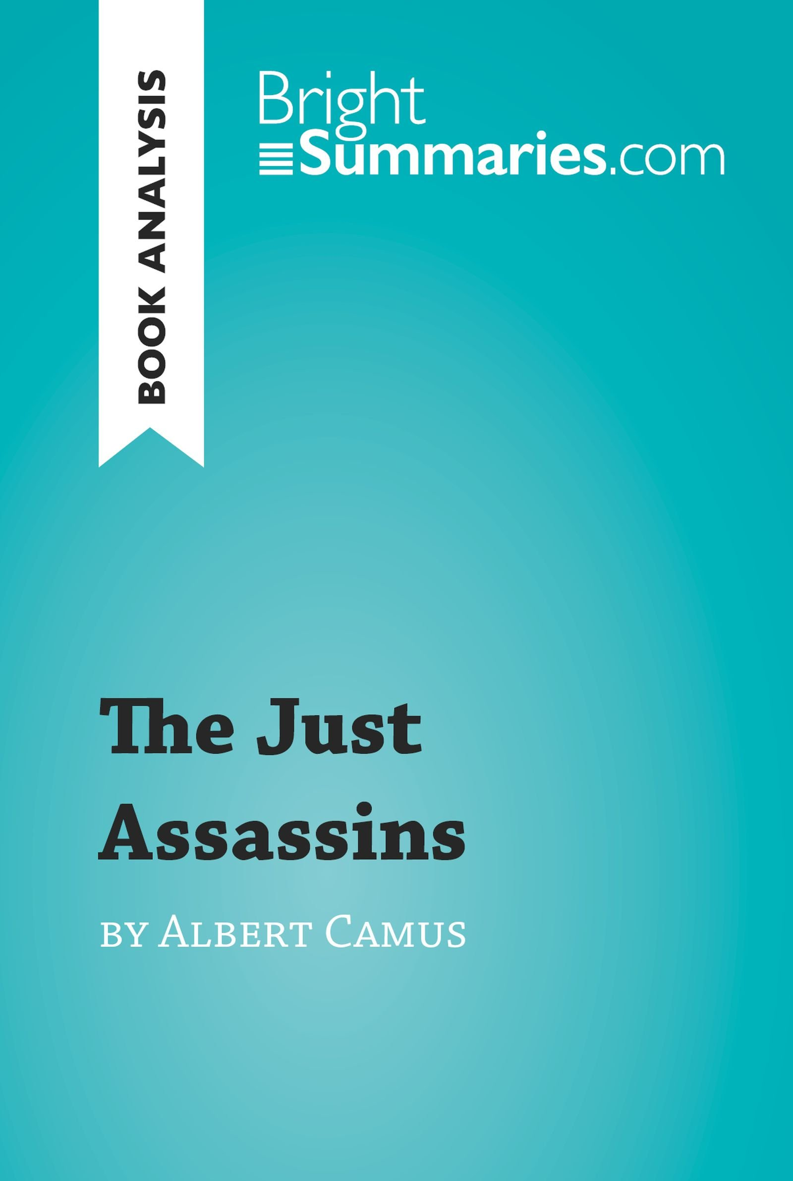 The Just Assassins By Albert Camus  Book Analysis   Detailed Summary Analysis And Reading Guide  BrightSummaries.com   English Edition