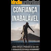CONFIANÇA: Como Ser Mais Confiante, Aprenda a Desenvolver A Sua Autoconfiança e Afaste o Fracasso da Sua Vida