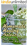 Homemade Healing Salves: 85 Recipes for Different Purposes: (Natural Beauty Book, Aromatherapy) (Essential Oils Book Book 1) (English Edition)