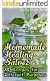 Homemade Healing Salves: 85 Recipes for Different Purposes: (Natural Beauty Book, Aromatherapy) (Essential Oils Book Book 1)