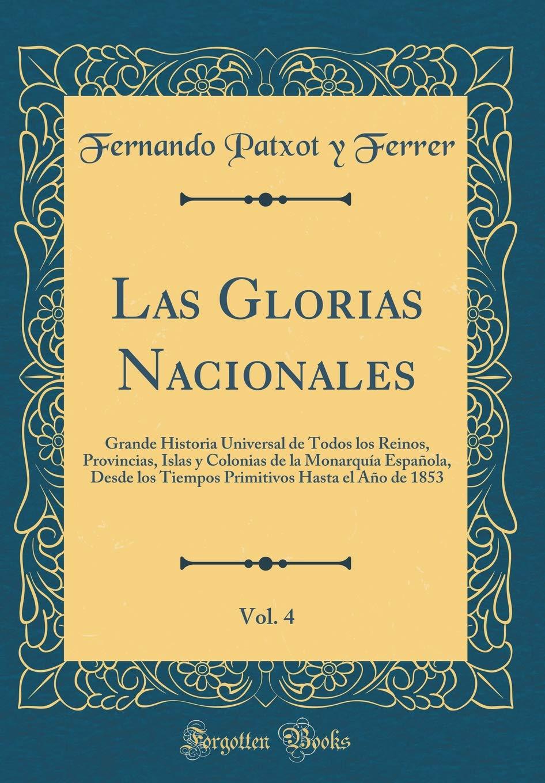 Las Glorias Nacionales, Vol. 4: Grande Historia Universal de ...