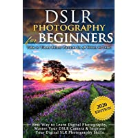 DSLR Photography for Beginners: Take 10 Times Better Pictures in 48 Hours or Less! Best Way to Learn Digital Photography…