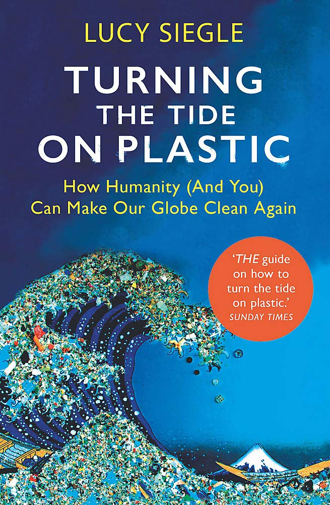 Turning the Tide on Plastic: How Humanity (And You) Can Make Our Globe  Clean Again: Amazon.co.uk: Siegle, Lucy: 9781409182993: Books