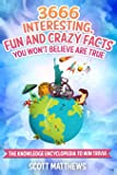 3666 Interesting, Fun And Crazy Facts You Won't Believe Are True - The Knowledge Encyclopedia To Win Trivia
