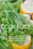 Goodbye To Gout Cookbook: How Clean Eating & The New Gout Diet can reduce pain & inflammation & cure gout once & for all