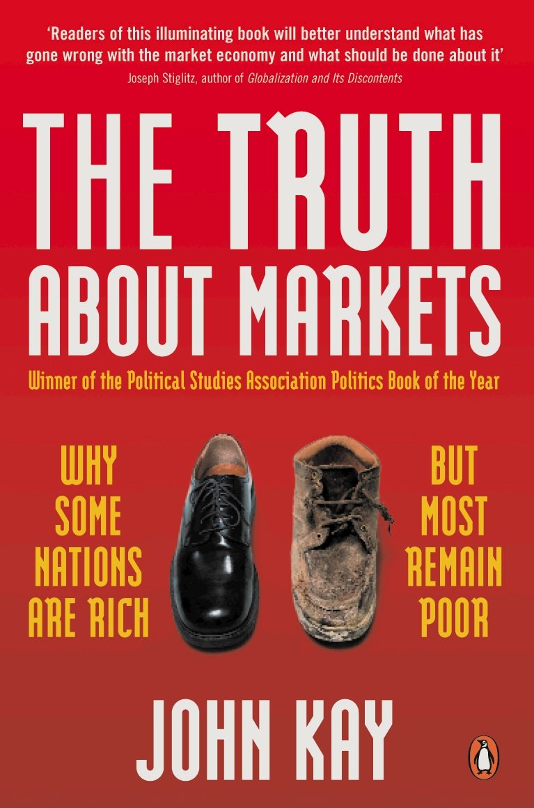 Truth About Markets: Why Some Countries Are Rich And Others Remain Poor: John Kay: 9780140296723: Amazon.com: Books