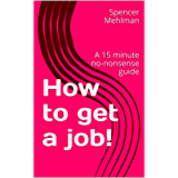 How to get a job!: A 15 minute no-nonsense guide