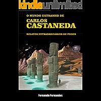 O MUNDO ESTRANHO DE CARLOS CASTANEDA: Relatos de poder, por Carlos Castaneda e seus mestres Juan Matus, Genaro Fores, em uma jornada rumo ao desconhecido.