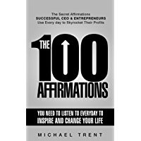 The 100 Affirmations You Need to Listen to Everyday to Inspire and change Your Life: The Secret Affirmations Successful CEO and Entrepreneurs Use Everyday to Skyrocket Their Profits (English Edition)