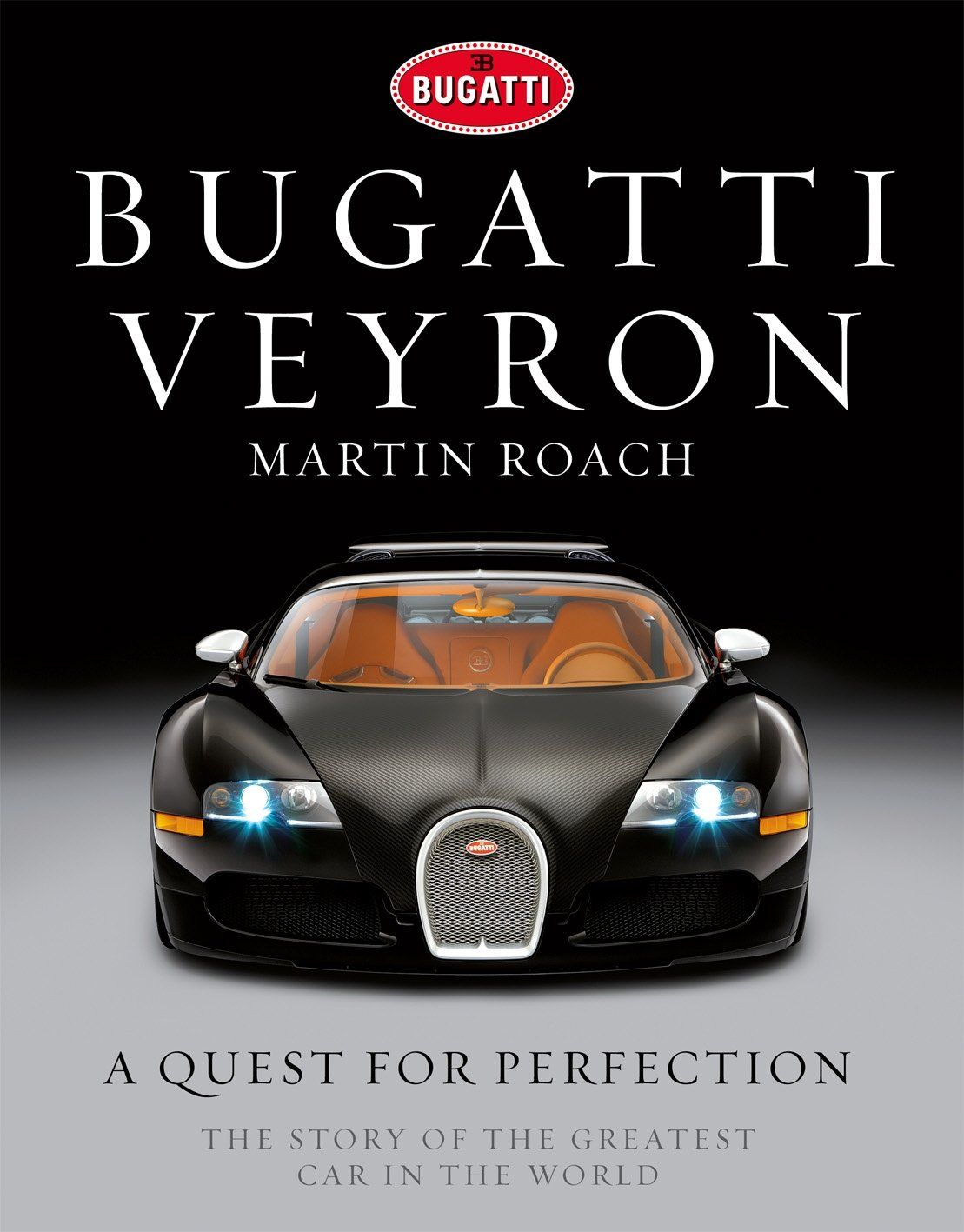 Bugatti Veyron: A Quest for Perfection - The Story of the Greatest