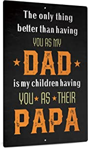 Putuo Decor Dad Family Sign, Metal Wall Decor for Home Office, Workshop, Garage, Gift for Dad - The Only Thing Better Than Having You As My Dad is My Children Having You As Their Papa
