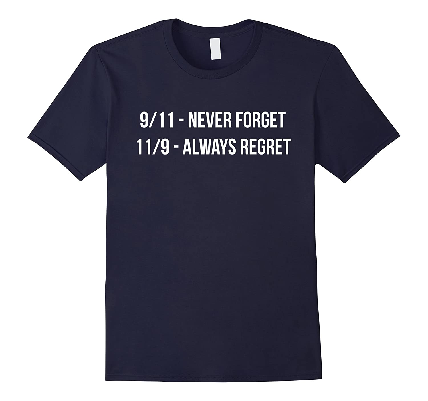 11/9 Always Regret T-Shirt Anti Donald Trump Never Trump Tee-BN