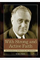 With Strong and Active Faith: The Wisdom of Franklin Delano Roosevelt Paperback