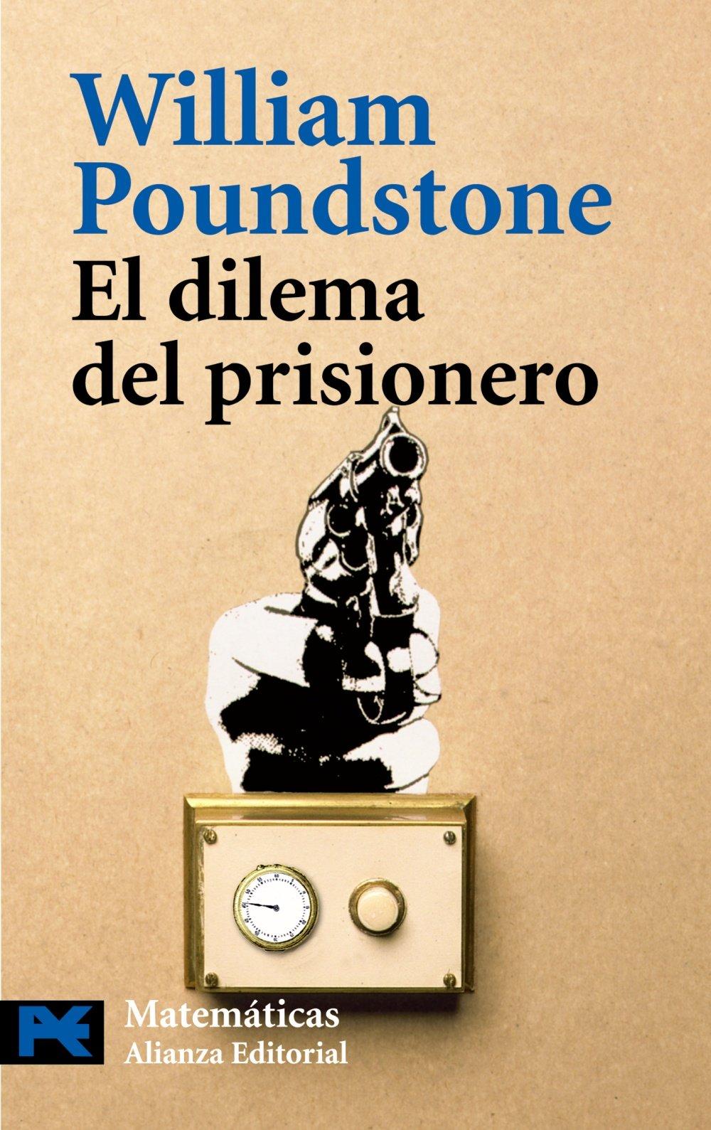 El dilema del prisionero: John von Neumann, la teoría de juegos y la bomba El Libro De Bolsillo - Ciencias: Amazon.es: Poundstone, William, Manzanares Fourcade, Daniel: Libros
