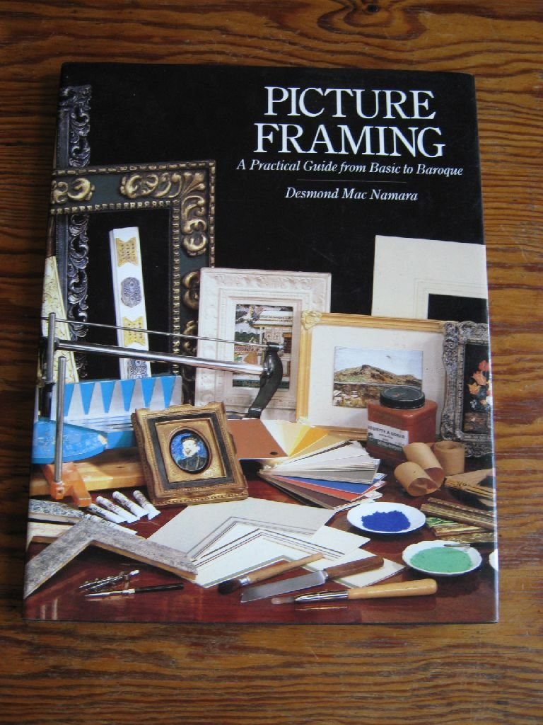 Picture Framing: A Practical Guide from Basic to Baroque